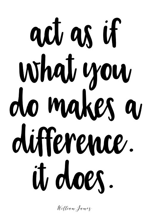 New job quote - Act as if what you do makes a difference. It does.
