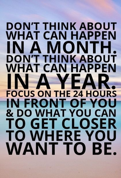 New job quote - Don't think about what can happen in a month.