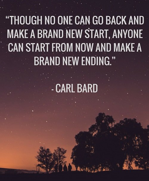 New job quote - Though no one can go back and make a brand new start, anyone can start from now and make a brand new ending