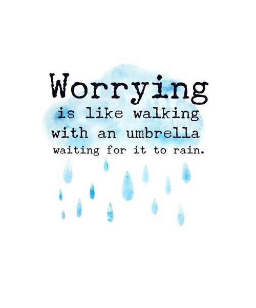 New job quote -Worrying is like walking with an umbrella waiting for it to rain