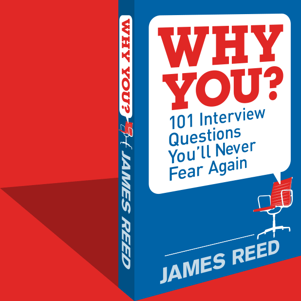 Why you? 101 Interview Questions You'll Never Fear Again - James Reed